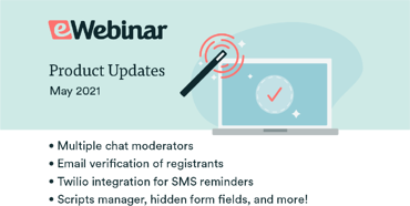 May 2021 eWebinar feature updates including multiple chat moderators, registrant email verification, SMS reminders, and more