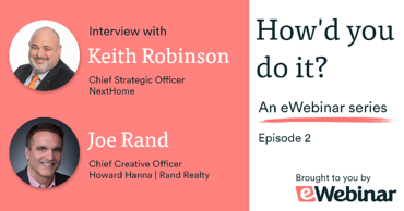 eWebinar series How'd you do it episode 2 with Keith Robinson from NextHome and Joe Rand from Howard Hanna Rand Realty
