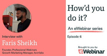 Faris Sheikh as a guest on How'd you do it interview series episode 6 hosted by eWebinar