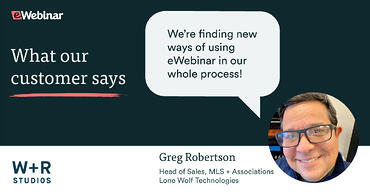 Greg Robertson saying they are finding new ways of using eWebinar in their process