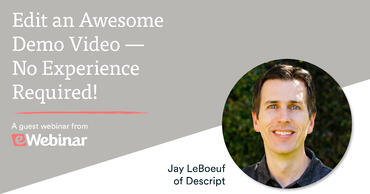 Guest eWebinar image with Jay LeBoeuf from Descript on how to edit an awesome demo video with no experience required