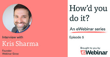 Kris Sharma as a guest on How'd you do it, an interview series hosted by eWebinar