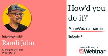 Ramli John from ProductLed on eWebinar's Episode 7 of How'd you do it?