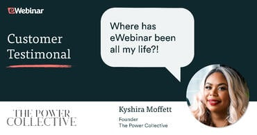 Kyshira Moffett from The Power Collective asking where eWebinar has been all her life
