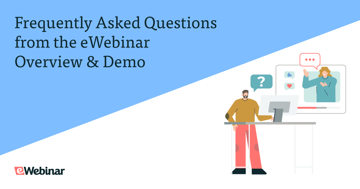Frequently Asked Questions from the eWebinar Overview & Demo