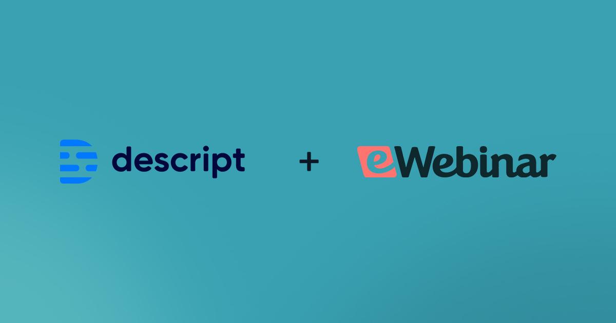 eWebinar + Descript: AI-edited Videos Published Direct to eWebinar