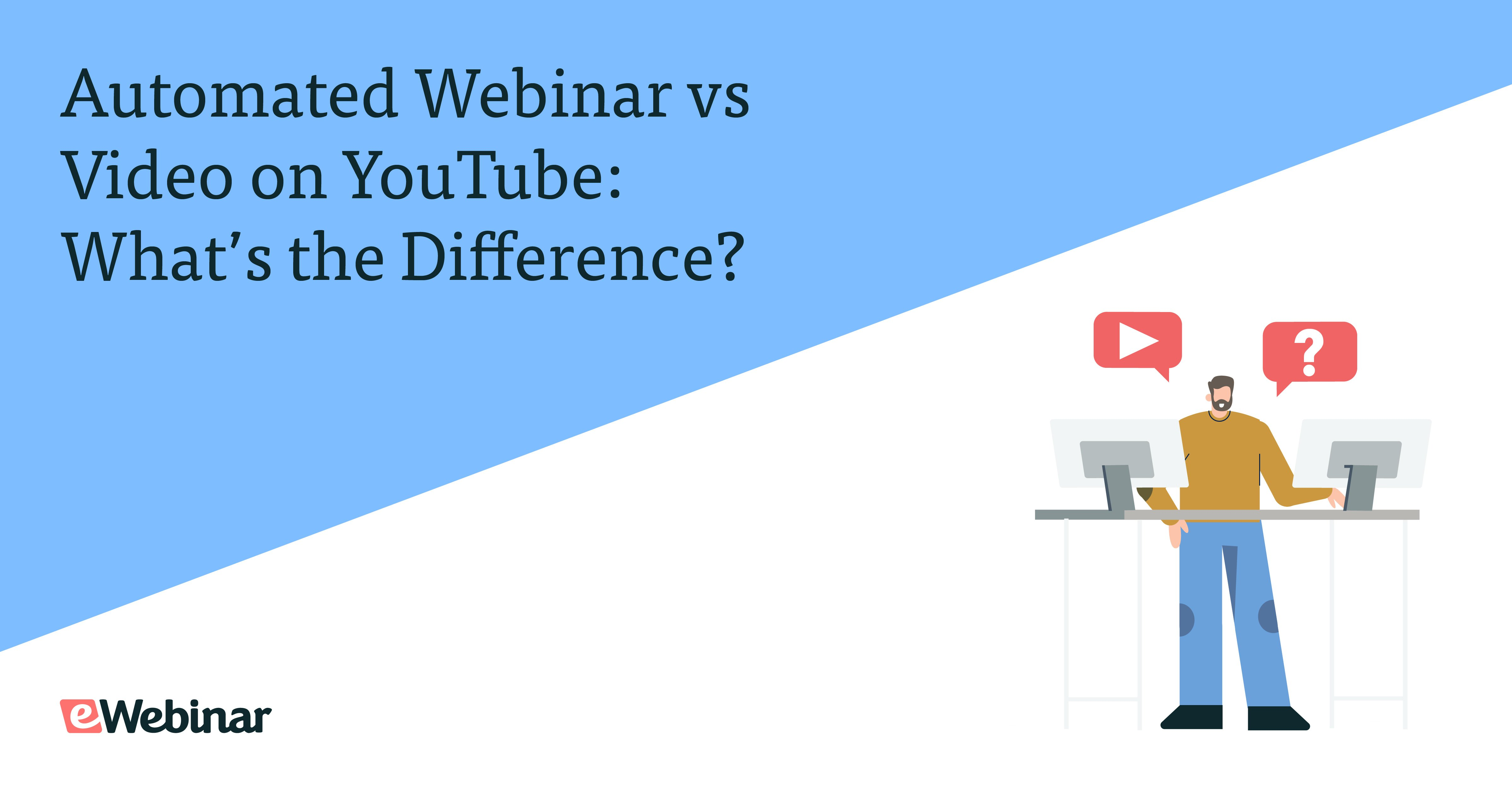 Automated Webinar vs Video on YouTube: What's the Difference?