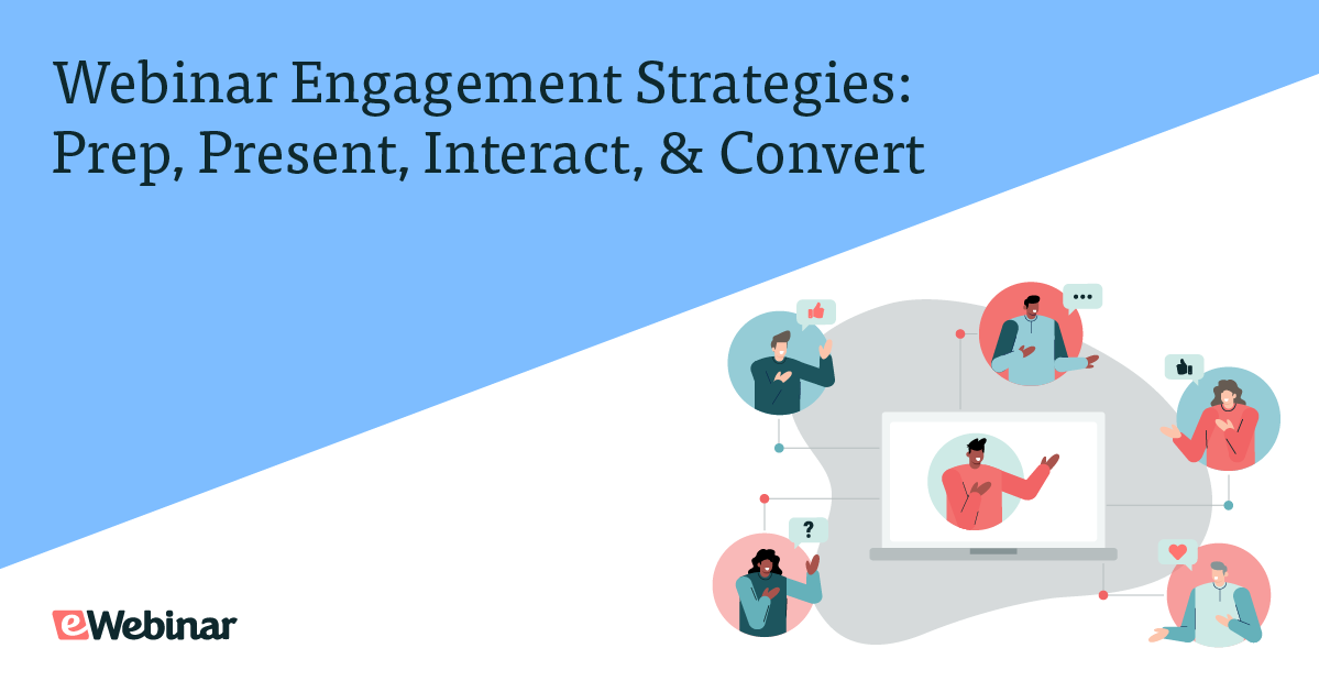 Webinar Engagement Strategies: Prep, Present, Interact, & Convert